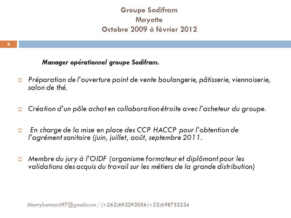 Groupe Sodifram Mayotte Octobre 2009 à février 2012 Manager opérationnel groupe Sodifram. Préparation de louverture point de vente boulangerie, pâtiss