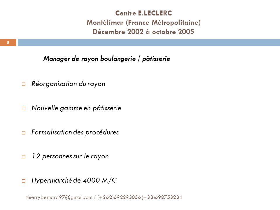 Centre E.LECLERC Montélimar (France Métropolitaine) Décembre 2002 à octobre 2005 Manager de rayon boulangerie / pâtisserie Réorganisation du rayon Nou