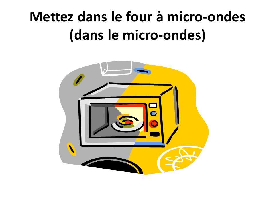 Mettez dans le four à micro-ondes (dans le micro-ondes)