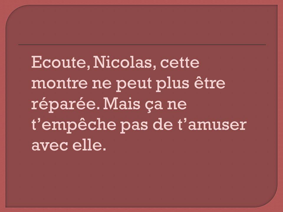 Ecoute, Nicolas, cette montre ne peut plus être réparée.