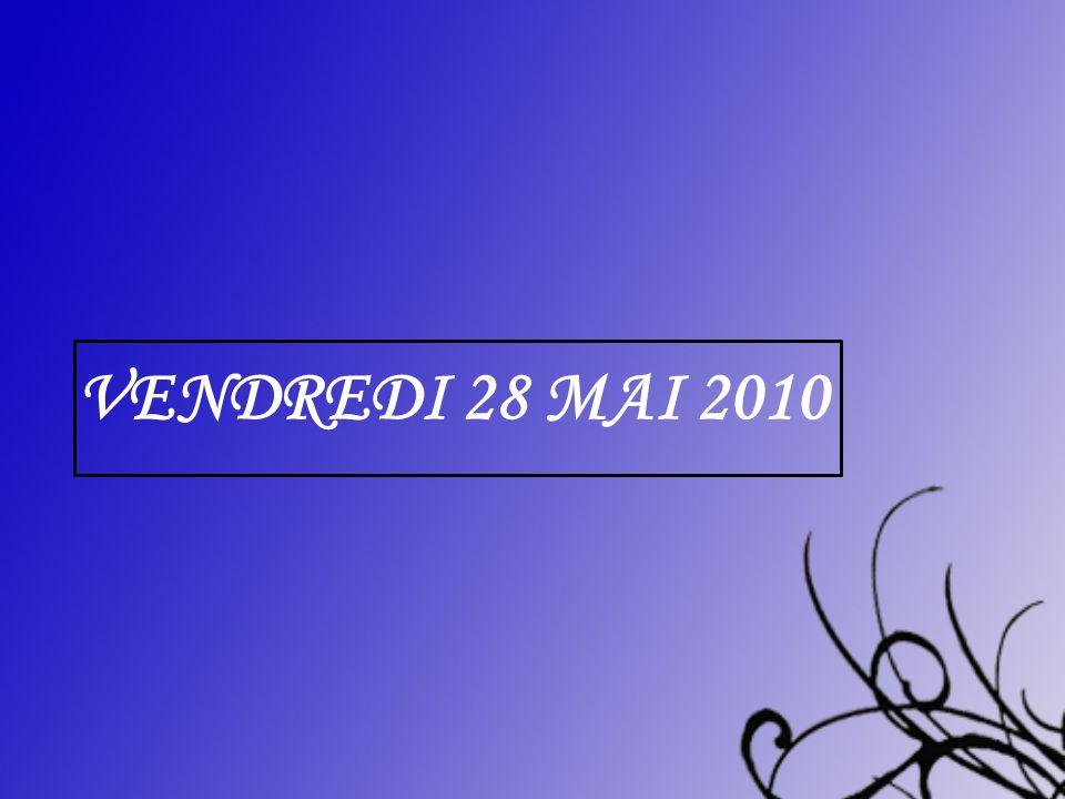 VENDREDI 28 MAI 2010