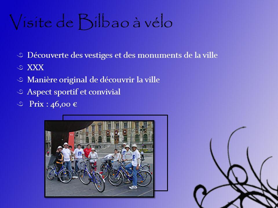 Visite de Bilbao à vélo Découverte des vestiges et des monuments de la ville XXX Manière original de découvrir la ville Aspect sportif et convivial Prix : 46,00