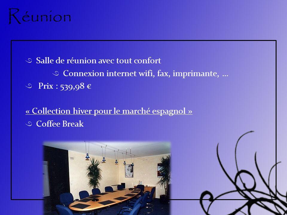 Réunion Salle de réunion avec tout confort Connexion internet wifi, fax, imprimante, … Prix : 539,98 « Collection hiver pour le marché espagnol » Coffee Break
