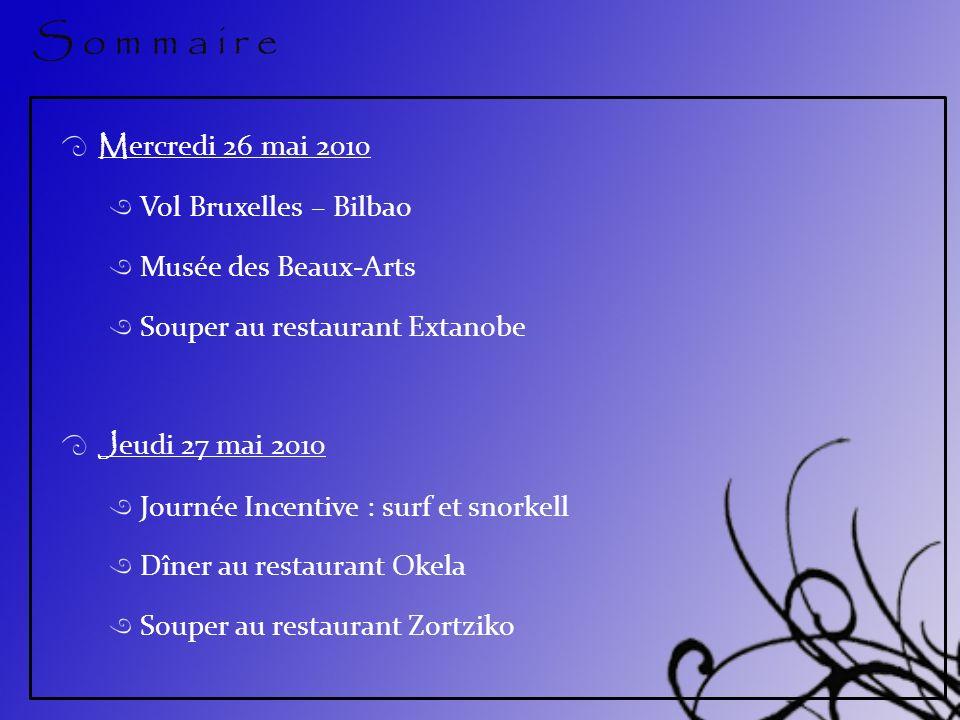 M ercredi 26 mai 2010 Vol Bruxelles – Bilbao Musée des Beaux-Arts Souper au restaurant Extanobe J eudi 27 mai 2010 Journée Incentive : surf et snorkel