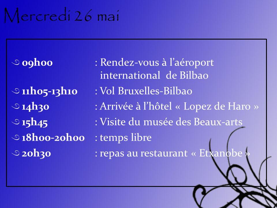 Mercredi 26 mai 09h00: Rendez-vous à laéroport international de Bilbao 11h05-13h10: Vol Bruxelles-Bilbao 14h30: Arrivée à lhôtel « Lopez de Haro » 15h