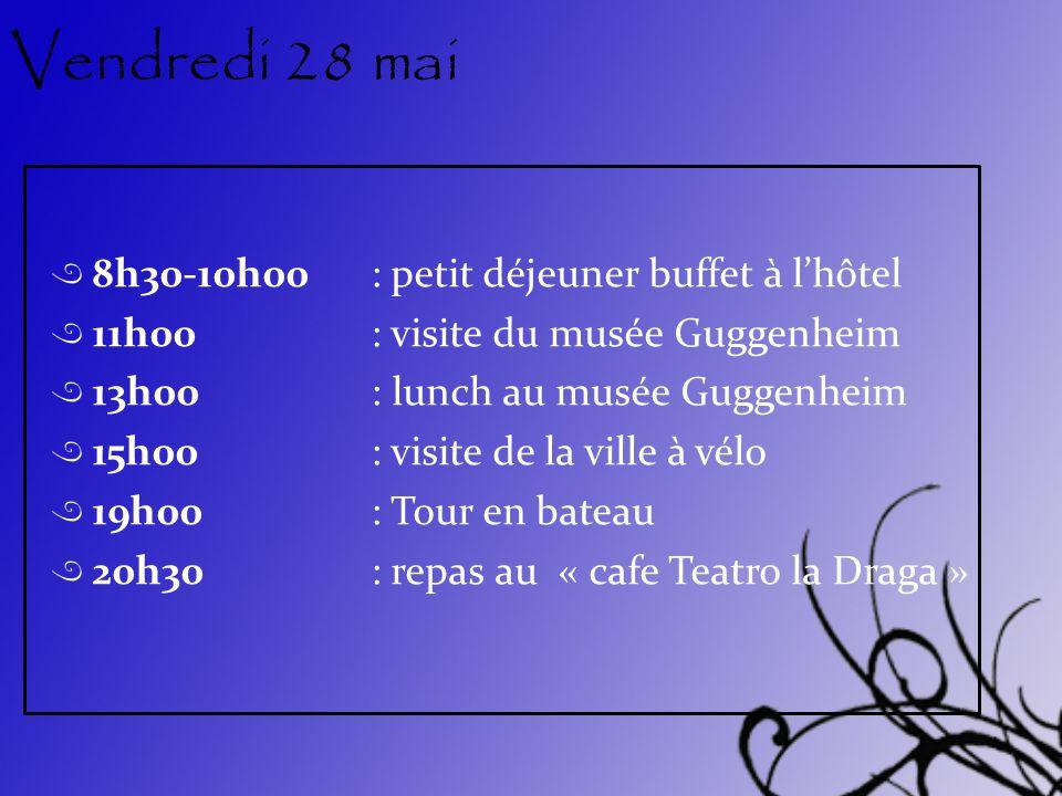 Vendredi 28 mai 8h30-10h00: petit déjeuner buffet à lhôtel 11h00: visite du musée Guggenheim 13h00: lunch au musée Guggenheim 15h00: visite de la vill
