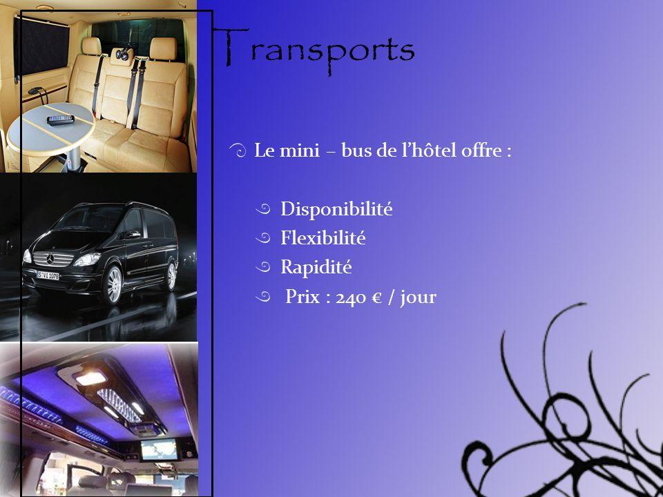 Transports Le mini – bus de lhôtel offre : Disponibilité Flexibilité Rapidité Prix : 240 / jour