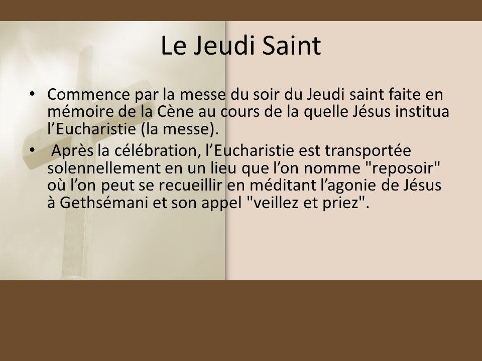 Le Jeudi Saint Commence par la messe du soir du Jeudi saint faite en mémoire de la Cène au cours de la quelle Jésus institua lEucharistie (la messe).