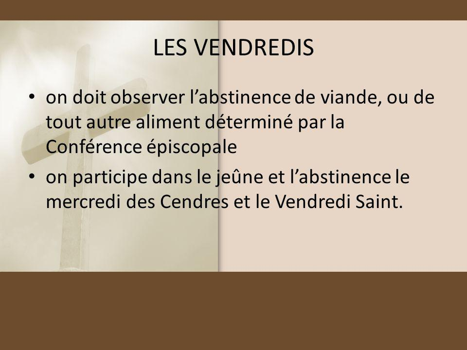 LES VENDREDIS on doit observer labstinence de viande, ou de tout autre aliment déterminé par la Conférence épiscopale on participe dans le jeûne et la