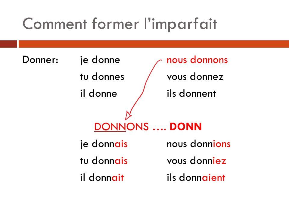 Comment former limparfait Donner: je donnenous donnons tu donnesvous donnez il donneils donnent DONNONS….