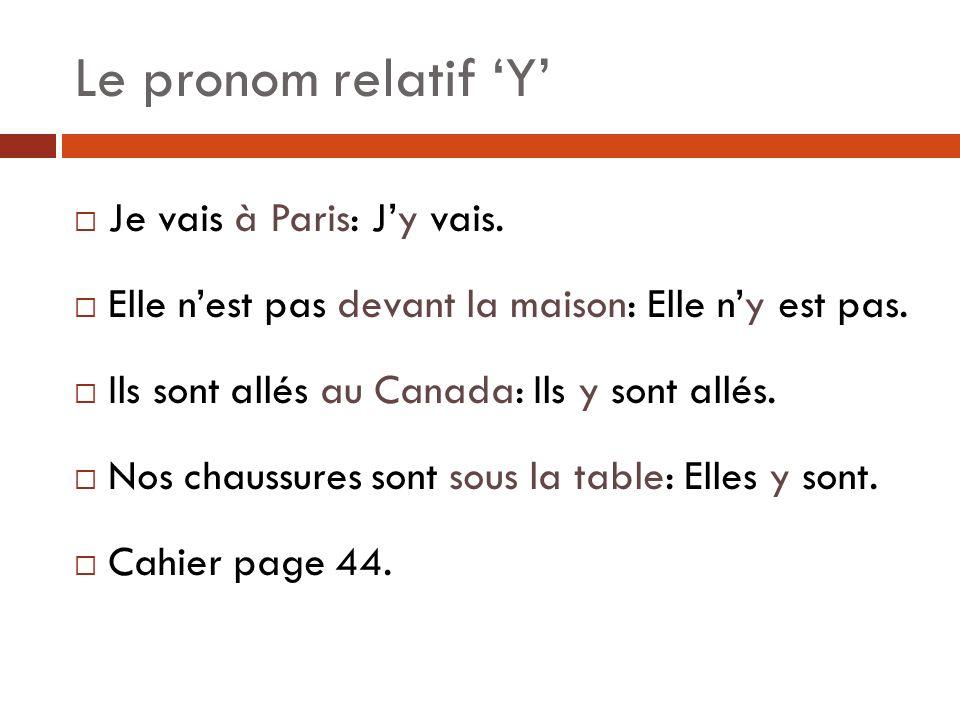 Le pronom relatif Y Je vais à Paris: Jy vais.Elle nest pas devant la maison: Elle ny est pas.