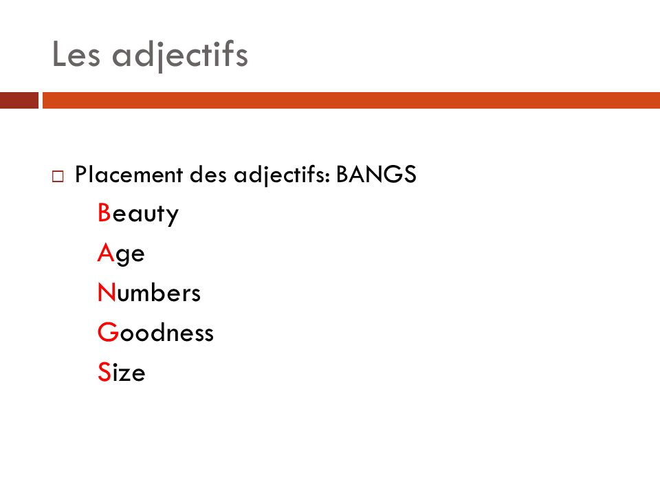 Les adjectifs Placement des adjectifs: BANGS Beauty Age Numbers Goodness Size
