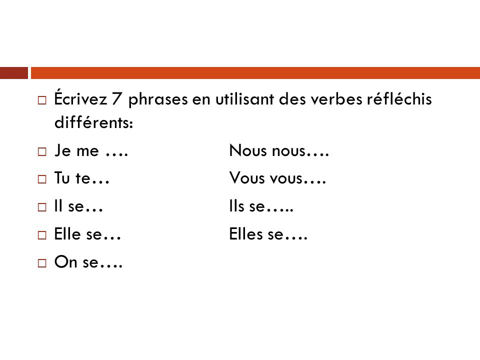 Écrivez 7 phrases en utilisant des verbes réfléchis différents: Je me ….Nous nous….