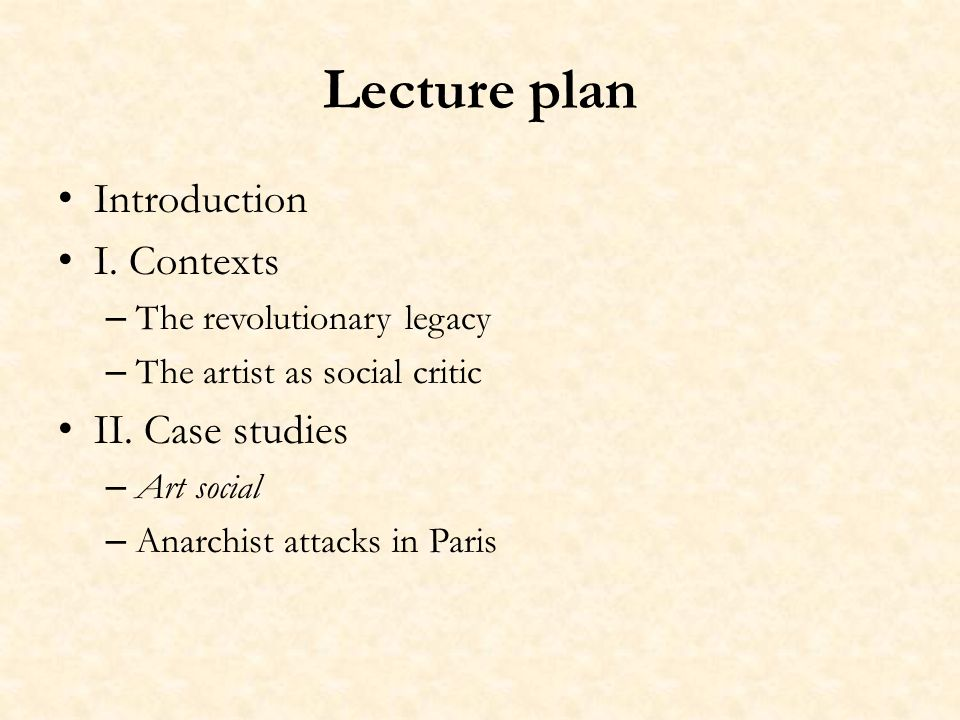 Lecture plan Introduction I. Contexts – The revolutionary legacy – The artist as social critic II. Case studies – Art social – Anarchist attacks in Pa