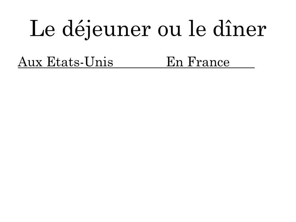 Le déjeuner ou le dîner Aux Etats-UnisEn France
