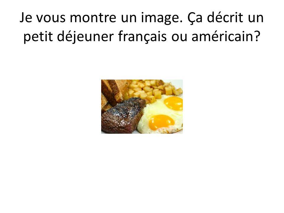 Je vous montre un image. Ça décrit un petit déjeuner français ou américain?