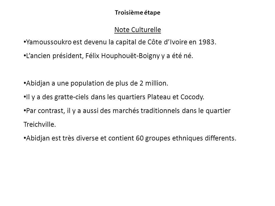 Troisième étape Note Culturelle Yamoussoukro est devenu la capital de Côte dIvoire en 1983. Lancien président, Félix Houphouët-Boigny y a été né. Abid