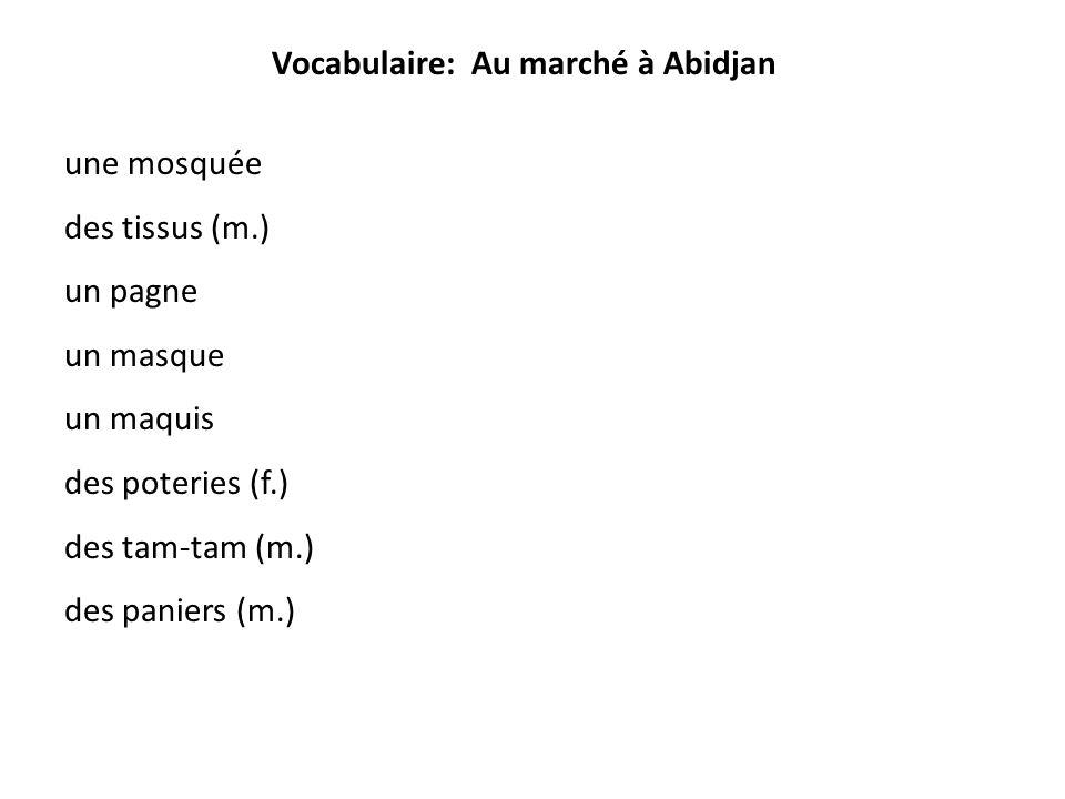 Vocabulaire: Au marché à Abidjan une mosquée des tissus (m.) un pagne un masque un maquis des poteries (f.) des tam-tam (m.) des paniers (m.)