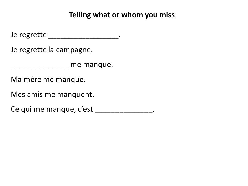 Telling what or whom you miss Je regrette _________________.