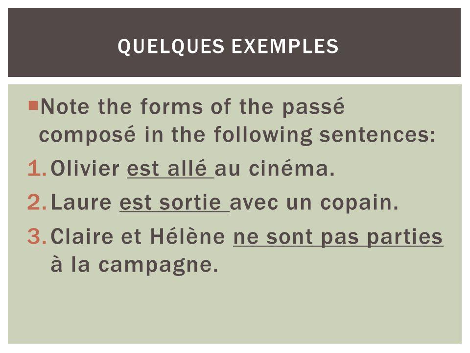 Note the forms of the passé composé in the following sentences: 1.Olivier est allé au cinéma. 2.Laure est sortie avec un copain. 3.Claire et Hélène ne