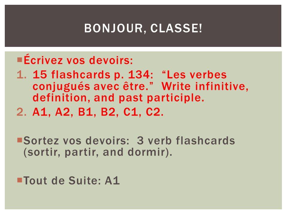Écrivez vos devoirs: 1.15 flashcards p. 134: Les verbes conjugués avec être. Write infinitive, definition, and past participle. 2.A1, A2, B1, B2, C1,