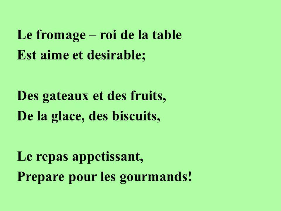 Le fromage – roi de la table Est aime et desirable; Des gateaux et des fruits, De la glace, des biscuits, Le repas appetissant, Prepare pour les gourm