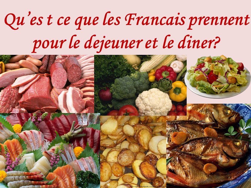 Ques t ce que les Francais prennent pour le dejeuner et le diner?