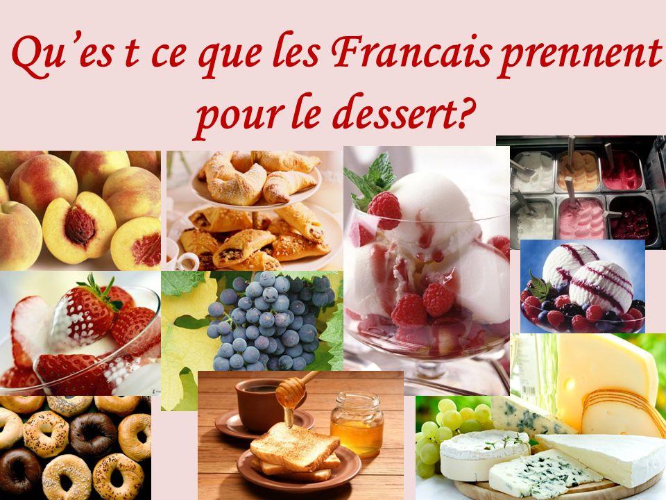 Ques t ce que les Francais prennent pour le dessert?