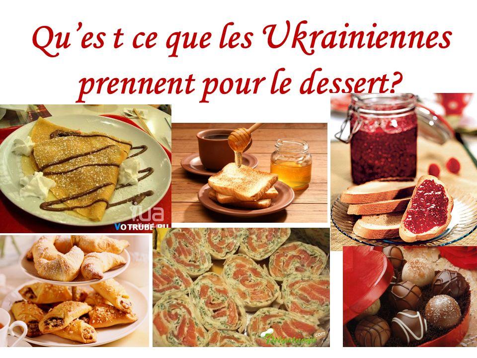Ques t ce que les Ukrainiennes prennent pour le dessert?