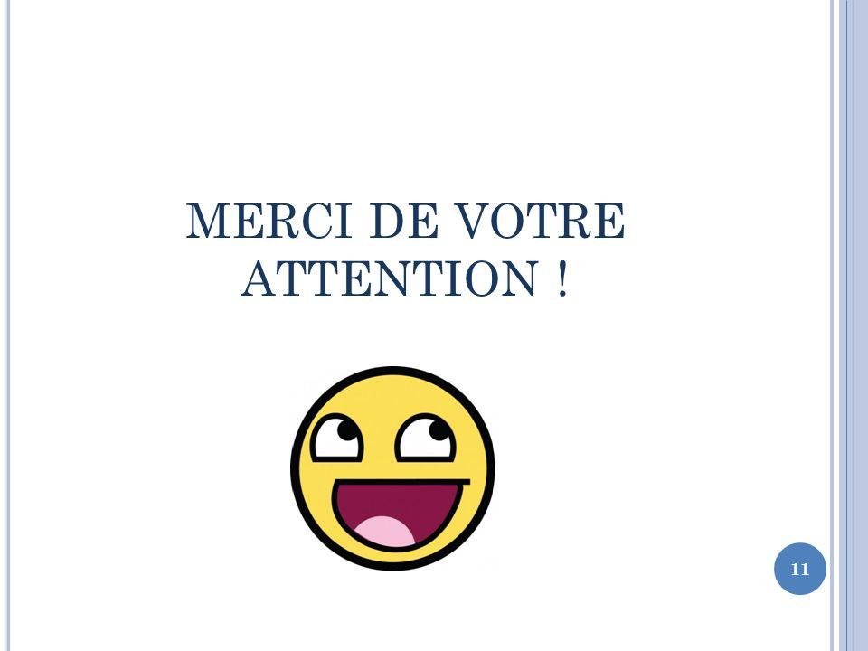 MERCI DE VOTRE ATTENTION ! 11