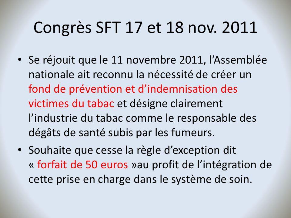 Congrès SFT 17 et 18 nov. 2011 Se réjouit que le 11 novembre 2011, lAssemblée nationale ait reconnu la nécessité de créer un fond de prévention et din