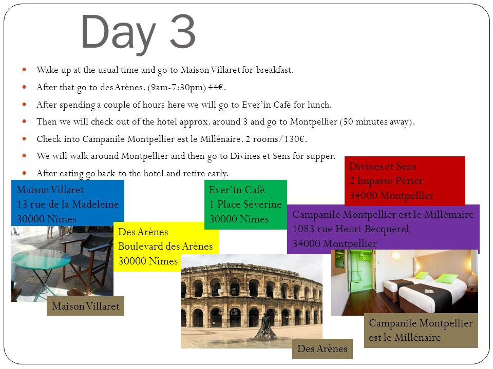 Day 3 Wake up at the usual time and go to Maison Villaret for breakfast. After that go to des Arènes. (9am-7:30pm) 44. After spending a couple of hour