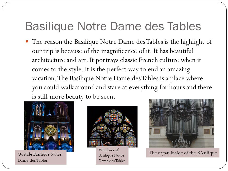 Basilique Notre Dame des Tables The reason the Basilique Notre Dame des Tables is the highlight of our trip is because of the magnificence of it. It h