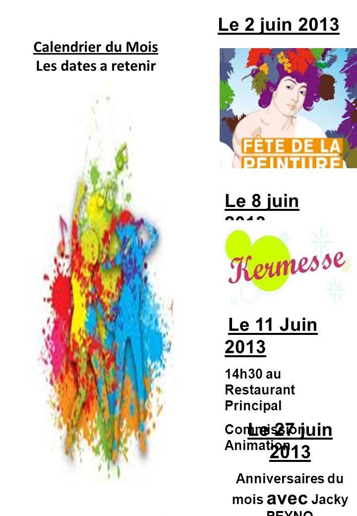Calendrier du Mois Les dates a retenir Le 2 juin 2013 Le 8 juin 2013 Le 27 juin 2013 Anniversaires du mois avec Jacky PEYNO Le 11 Juin 2013 14h30 au Restaurant Principal Commission Animation
