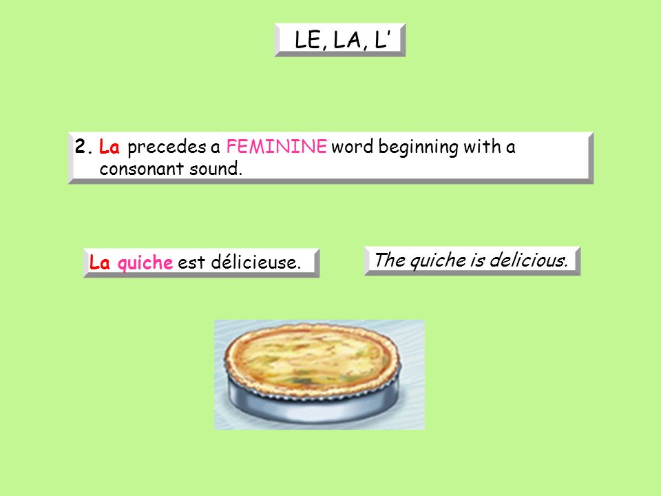 2.La precedes a FEMININE word beginning with a consonant sound.