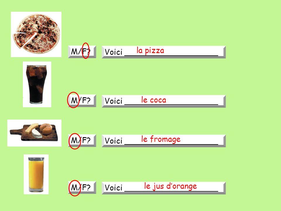 M/F? Voici ___________________ M/F? Voici ___________________ M/F? Voici ___________________ M/F? Voici ___________________ la pizza le coca le fromag