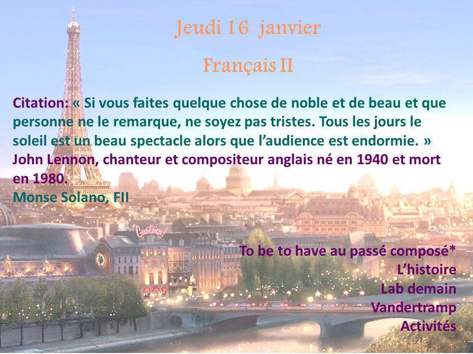 Jeudi 16 janvier Français II Citation: « Si vous faites quelque chose de noble et de beau et que personne ne le remarque, ne soyez pas tristes. Tous l