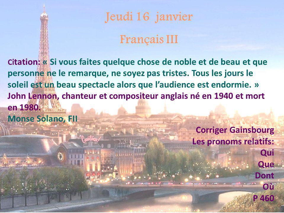 Français I Jeudi 16 janvier Citation : « Si vous faites quelque chose de noble et de beau et que personne ne le remarque, ne soyez pas tristes.