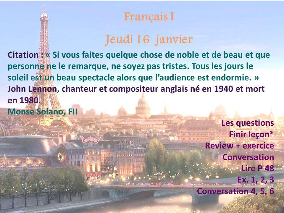 Français I Jeudi 16 janvier Citation : « Si vous faites quelque chose de noble et de beau et que personne ne le remarque, ne soyez pas tristes. Tous l