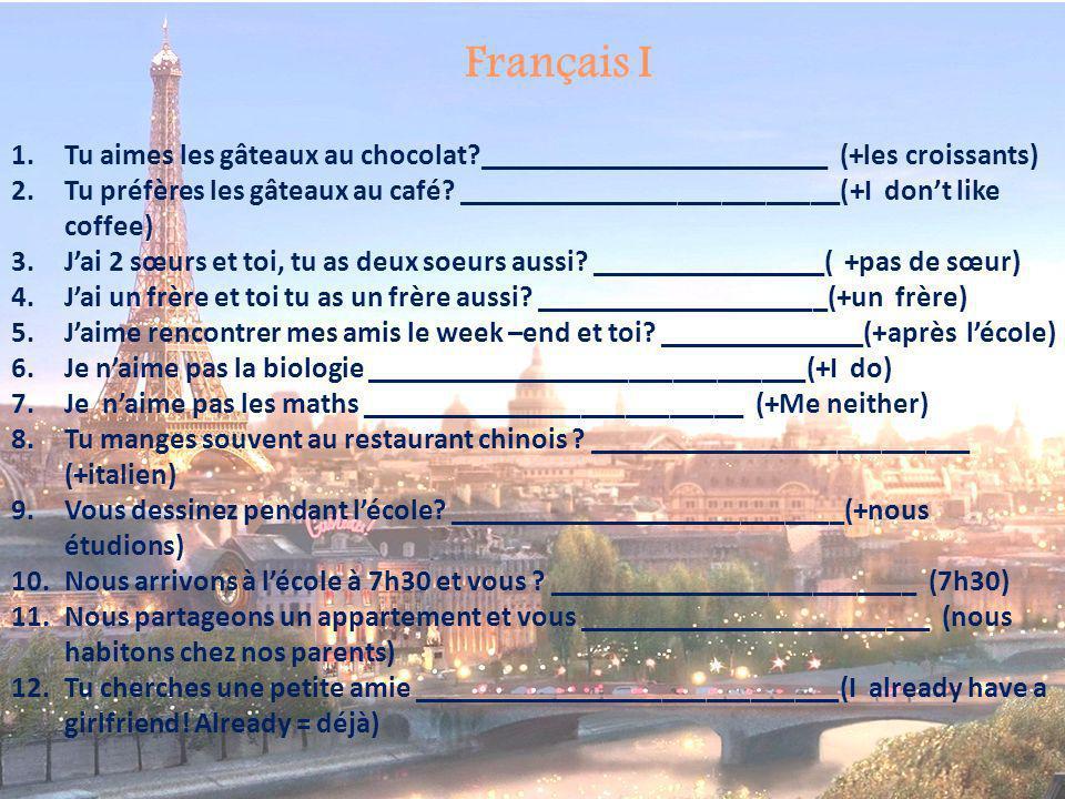 Français I 1.Tu aimes les gâteaux au chocolat?________________________ (+les croissants) 2.Tu préfères les gâteaux au café? __________________________