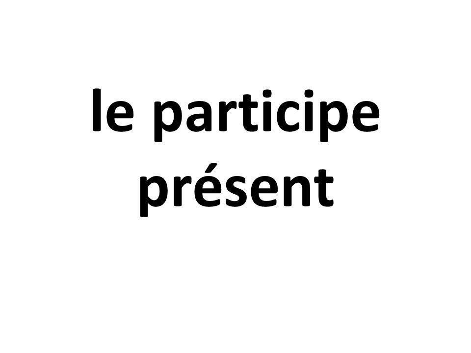 Le participe présent = -ing en anglais Laissez tomber le –ons de la forme de nous au présent et ajoutez –ant Parler nous parlons parlant Finir nous finissons finissant Prendre nous prenons prenant