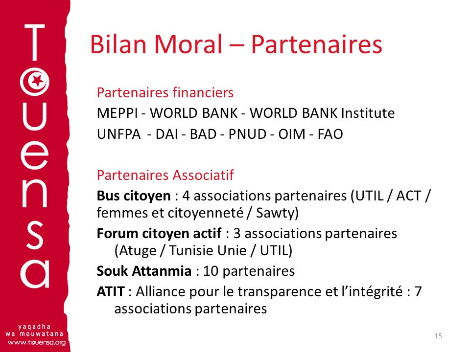 Bilan Moral – Partenaires Partenaires financiers MEPPI - WORLD BANK - WORLD BANK Institute UNFPA - DAI - BAD - PNUD - OIM - FAO Partenaires Associatif