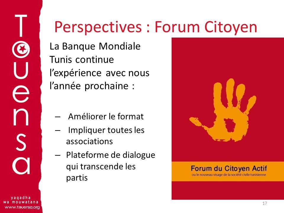 Perspectives : Forum Citoyen La Banque Mondiale Tunis continue lexpérience avec nous lannée prochaine : – Améliorer le format – Impliquer toutes les a