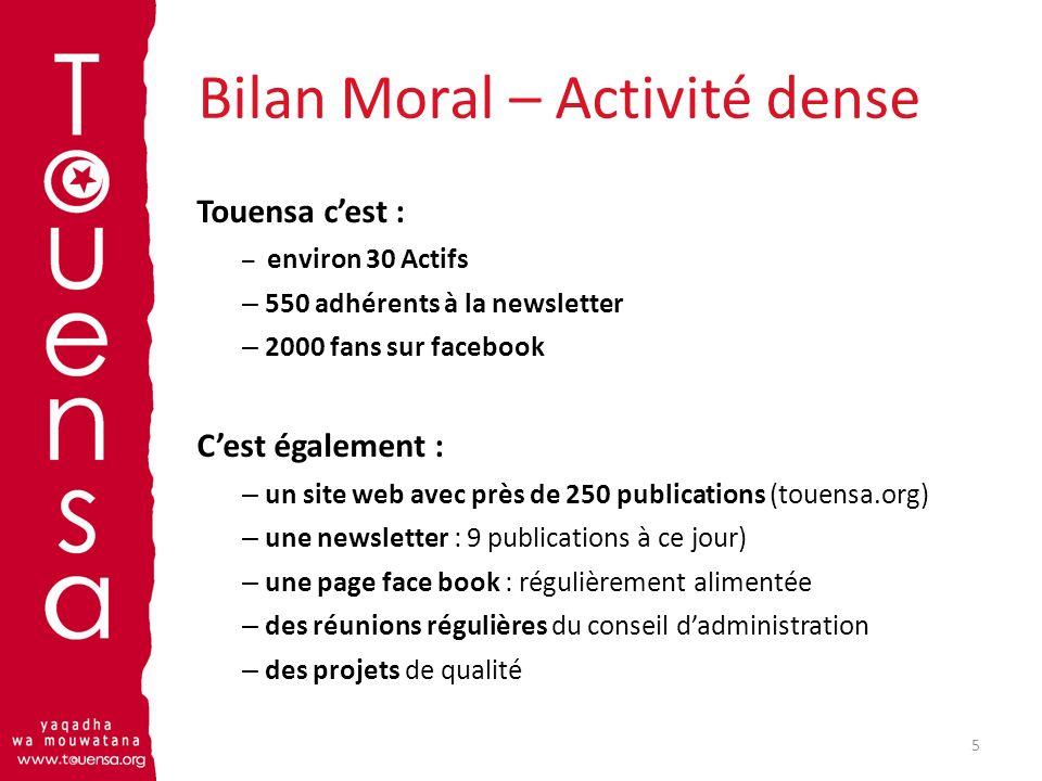 Bilan Moral – Activité dense Touensa cest : – environ 30 Actifs – 550 adhérents à la newsletter – 2000 fans sur facebook Cest également : – un site we