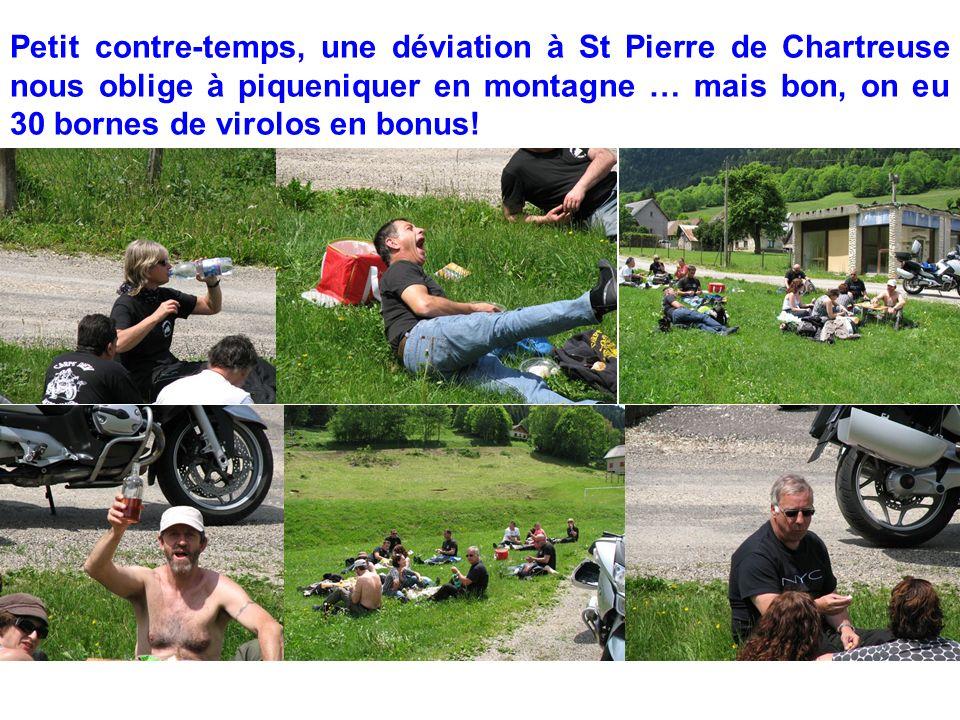 Petit contre-temps, une déviation à St Pierre de Chartreuse nous oblige à piqueniquer en montagne … mais bon, on eu 30 bornes de virolos en bonus!