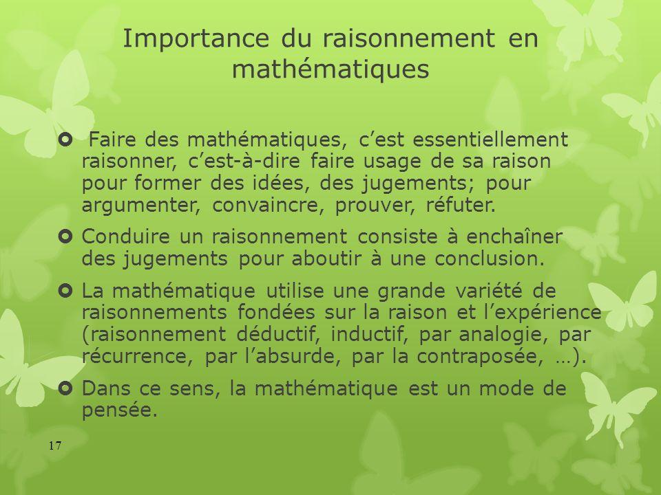 Importance du raisonnement en mathématiques Faire des mathématiques, cest essentiellement raisonner, cest-à-dire faire usage de sa raison pour former