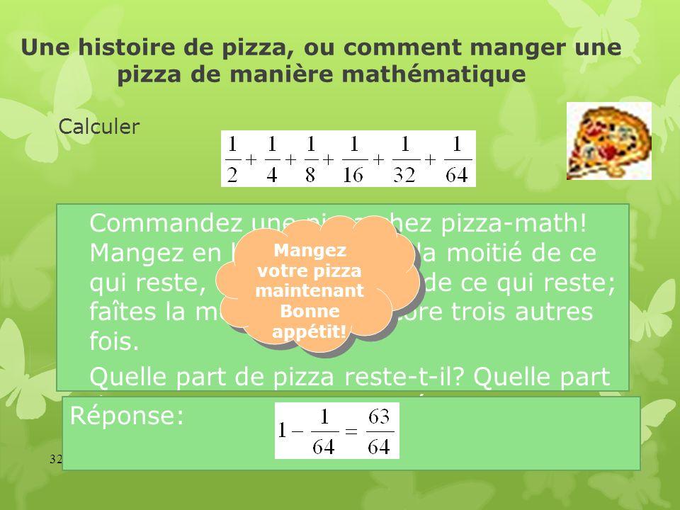 Une histoire de pizza, ou comment manger une pizza de manière mathématique Calculer 32 Commandez une pizza chez pizza-math! Mangez en la moitié; puis