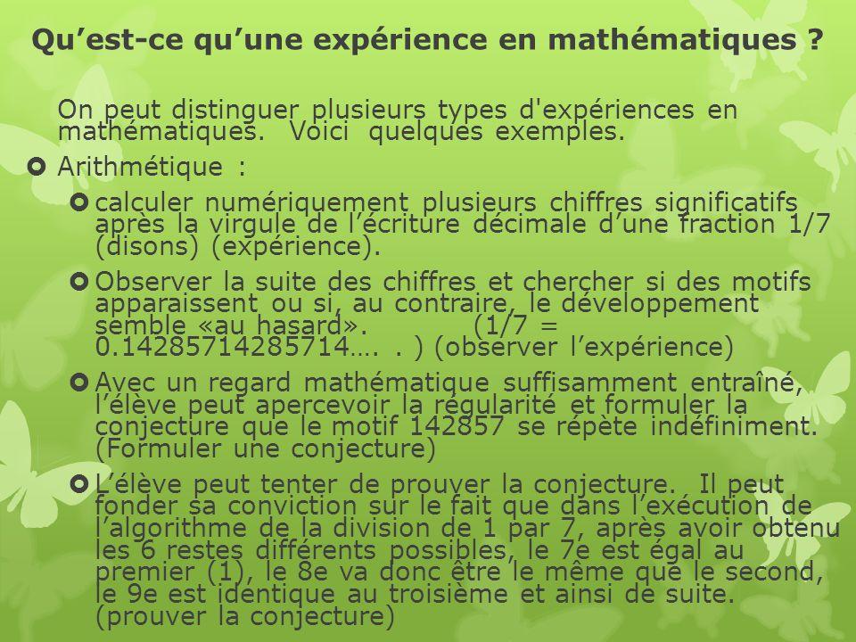 Quest-ce quune expérience en mathématiques ? On peut distinguer plusieurs types d'expériences en mathématiques. Voici quelques exemples. Arithmétique
