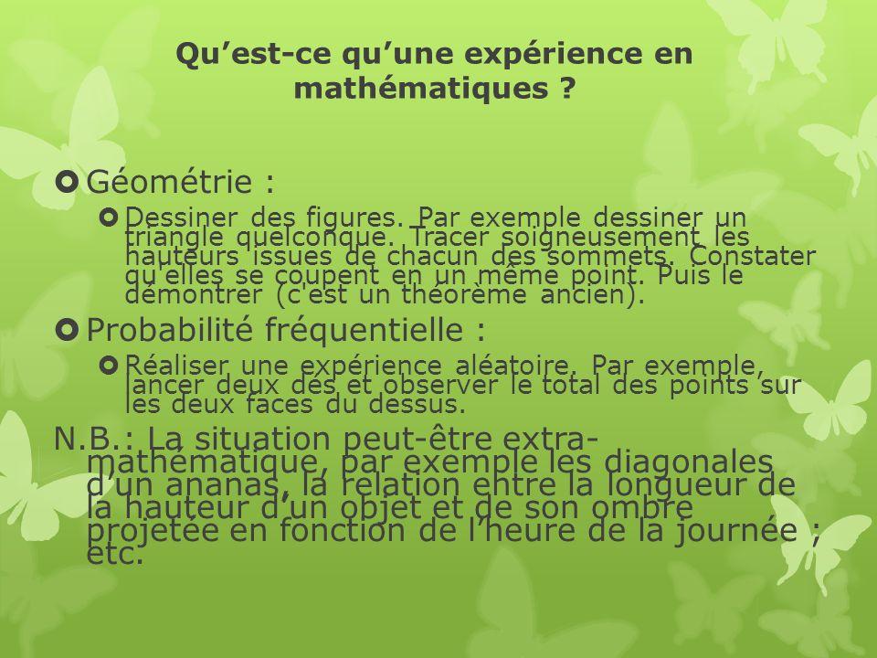 Quest-ce quune expérience en mathématiques ? Géométrie : Dessiner des figures. Par exemple dessiner un triangle quelconque. Tracer soigneusement les h