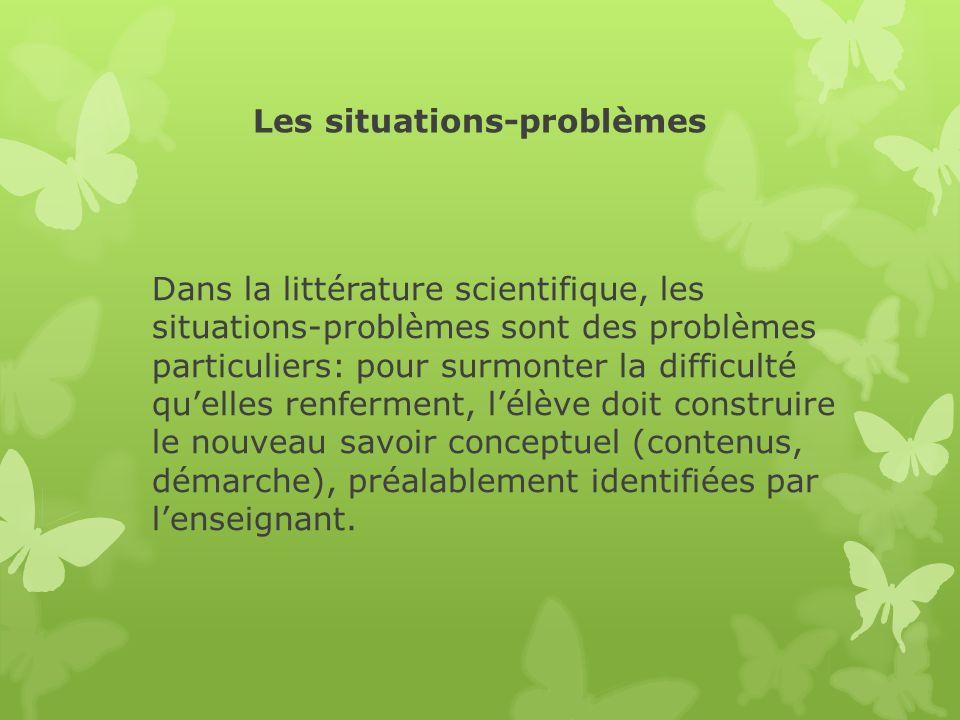 Les situations-problèmes Dans la littérature scientifique, les situations-problèmes sont des problèmes particuliers: pour surmonter la difficulté quel